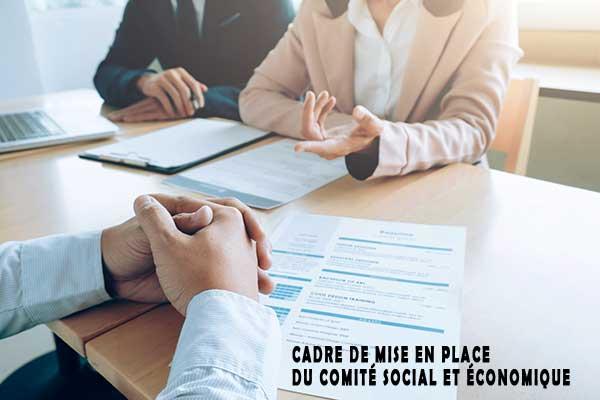 Cadre de mise en place du comité social et économique