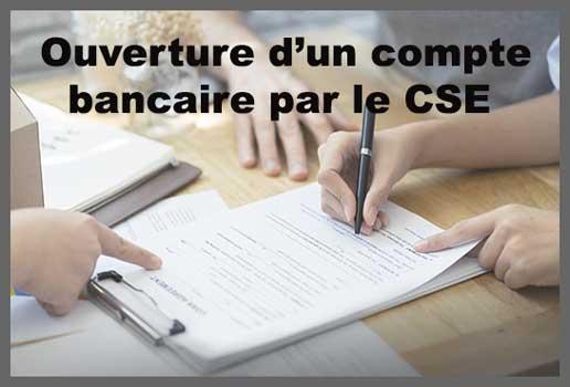 Ouverture d'un compte bancaire par le CSE